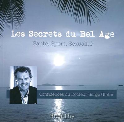 Les secrets du Bel Age - Confidences du Docteur Serge Ginter